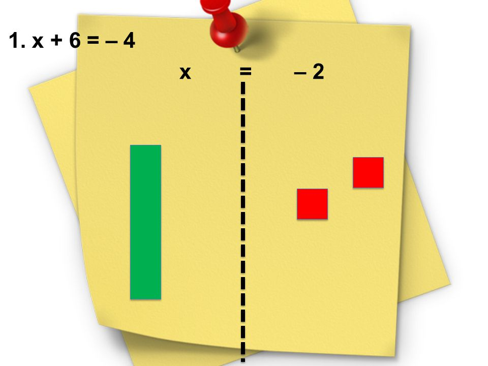 1. x + 6 = – 4 x = – 2.