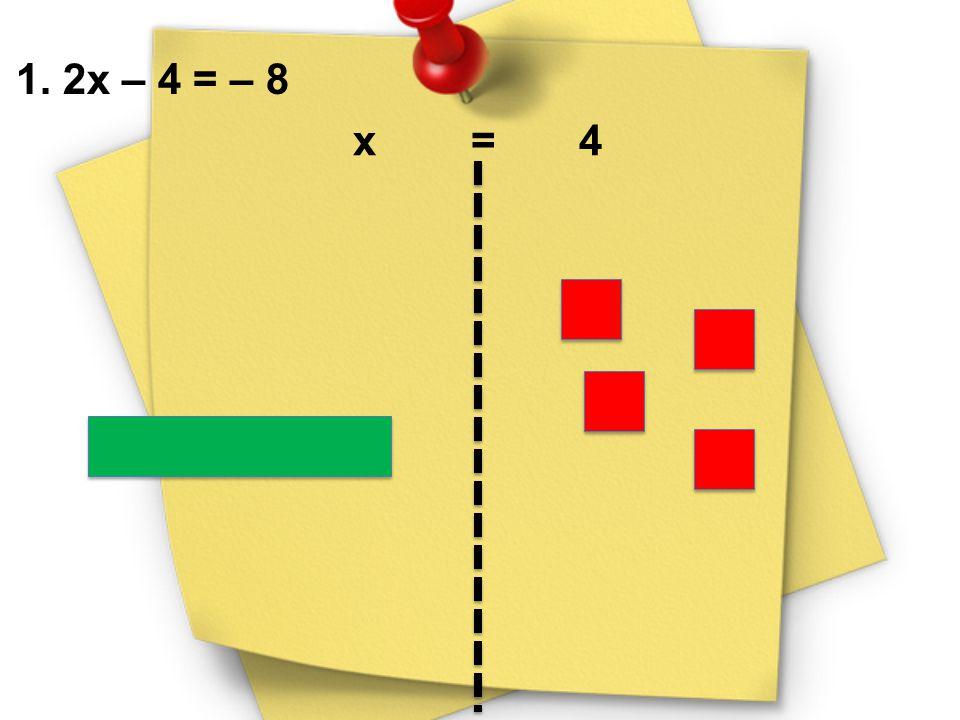 1. 2x – 4 = – 8 x = 4.