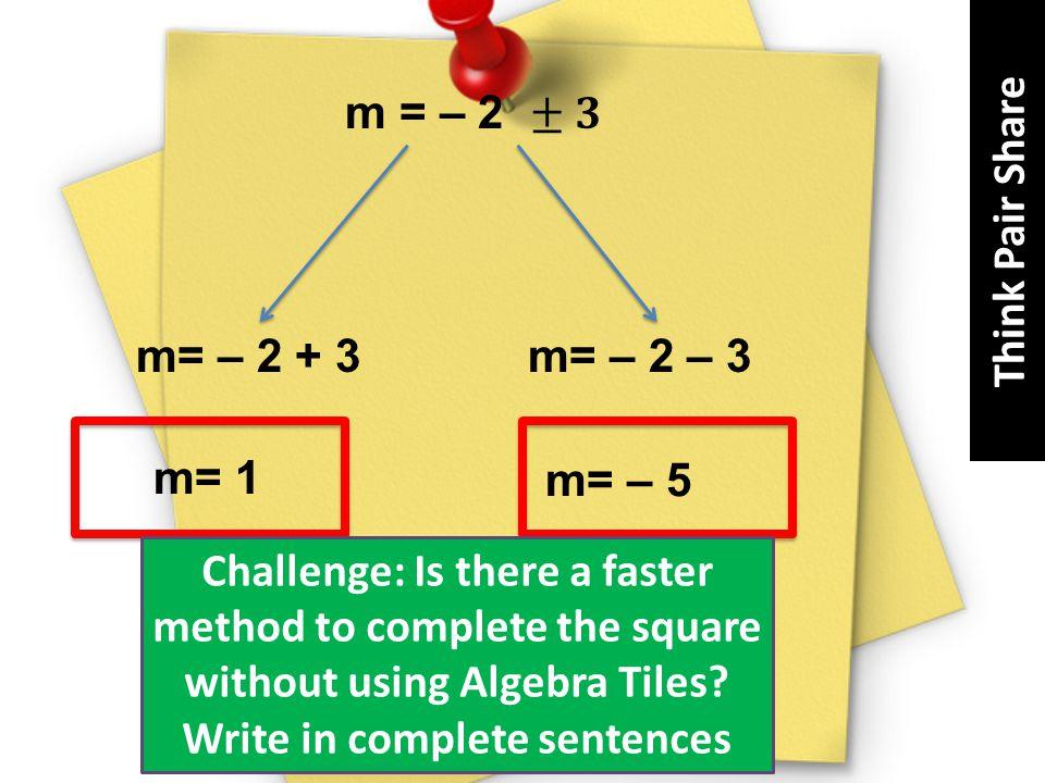 Think Pair Share m = – 2 ± 𝟑. m= – 2 + 3. m= – 2 – 3. m= 1. m= – 5.