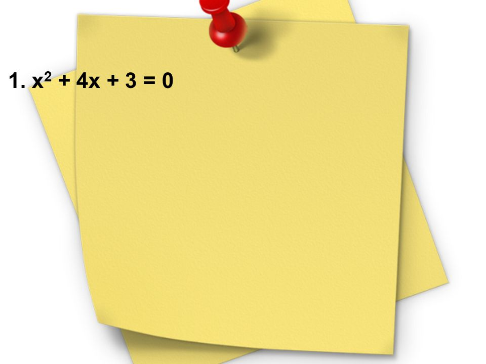 1. x2 + 4x + 3 = 0