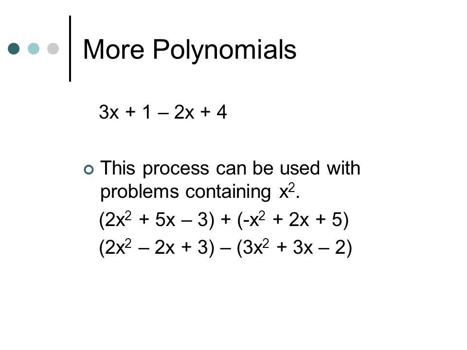 More Polynomials 3x + 1 – 2x + 4