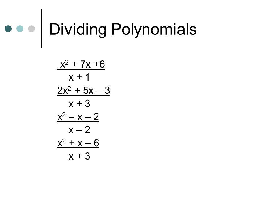 Dividing Polynomials x2 + 7x +6 x + 1 2x2 + 5x – 3 x + 3 x2 – x – 2