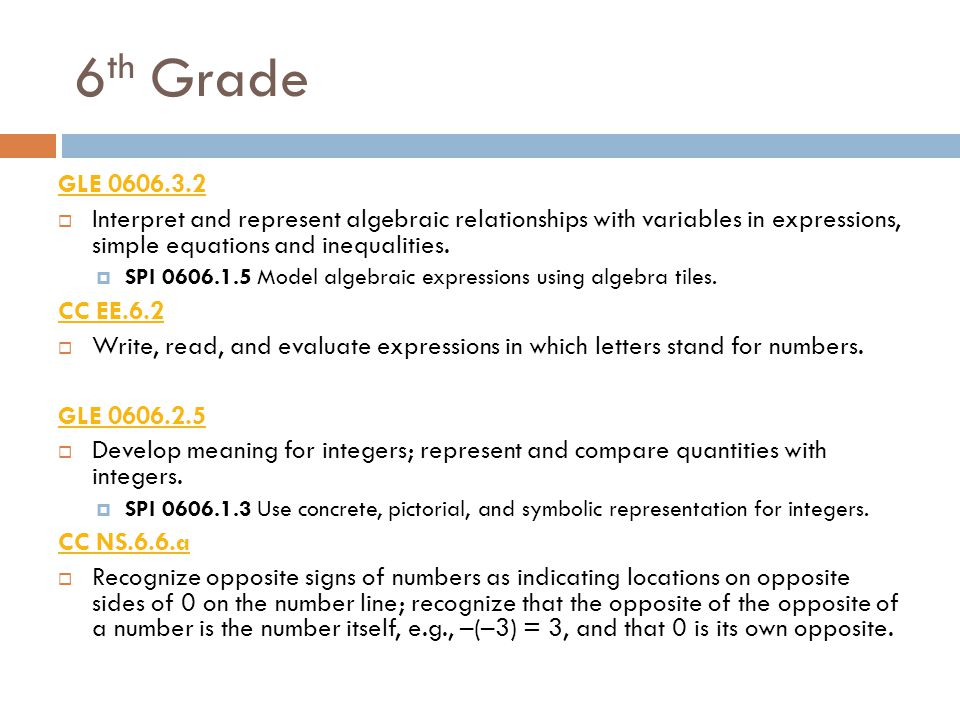 6th Grade GLE 0606.3.2. Interpret and represent algebraic relationships with variables in expressions, simple equations and inequalities.