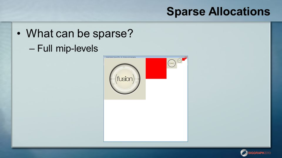 Sparse Allocations What can be sparse Full mip-levels