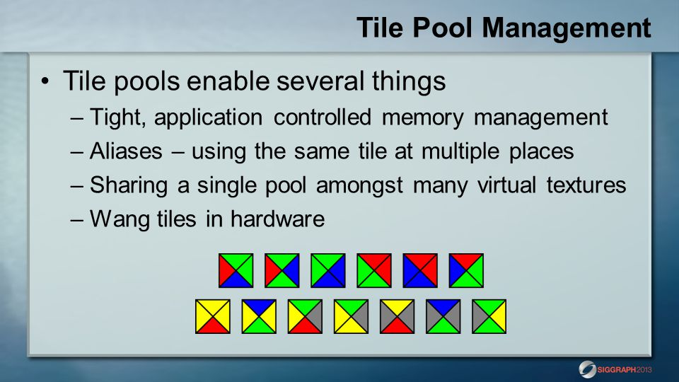 Tile Pool Management Tile pools enable several things