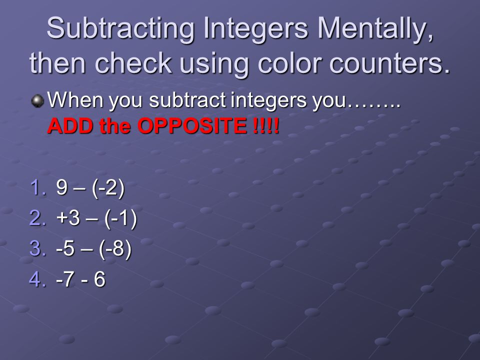 Subtracting Integers Mentally, then check using color counters.