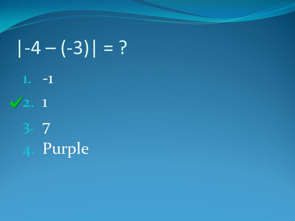 |-4 – (-3)| = -1 1 7 Purple