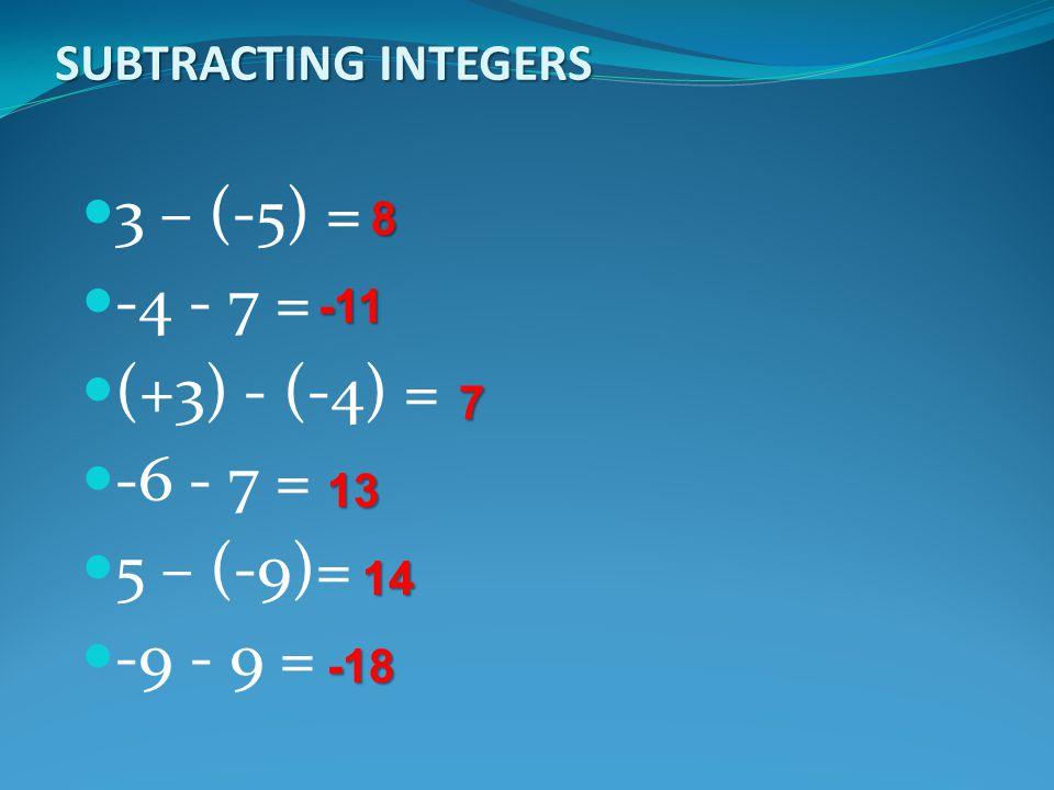 3 – (-5) = -4 - 7 = (+3) - (-4) = -6 - 7 = 5 – (-9)= -9 - 9 =