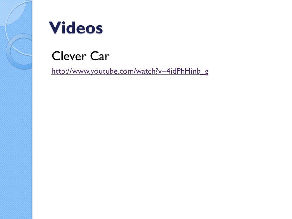Videos Clever Car http://www.youtube.com/watch v=4idPhHinb_g