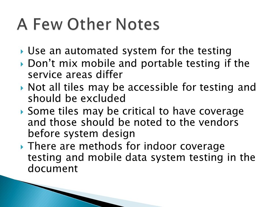 A Few Other Notes Use an automated system for the testing