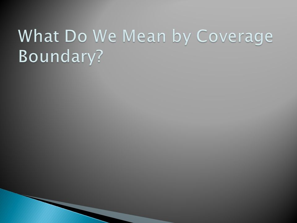What Do We Mean by Coverage Boundary
