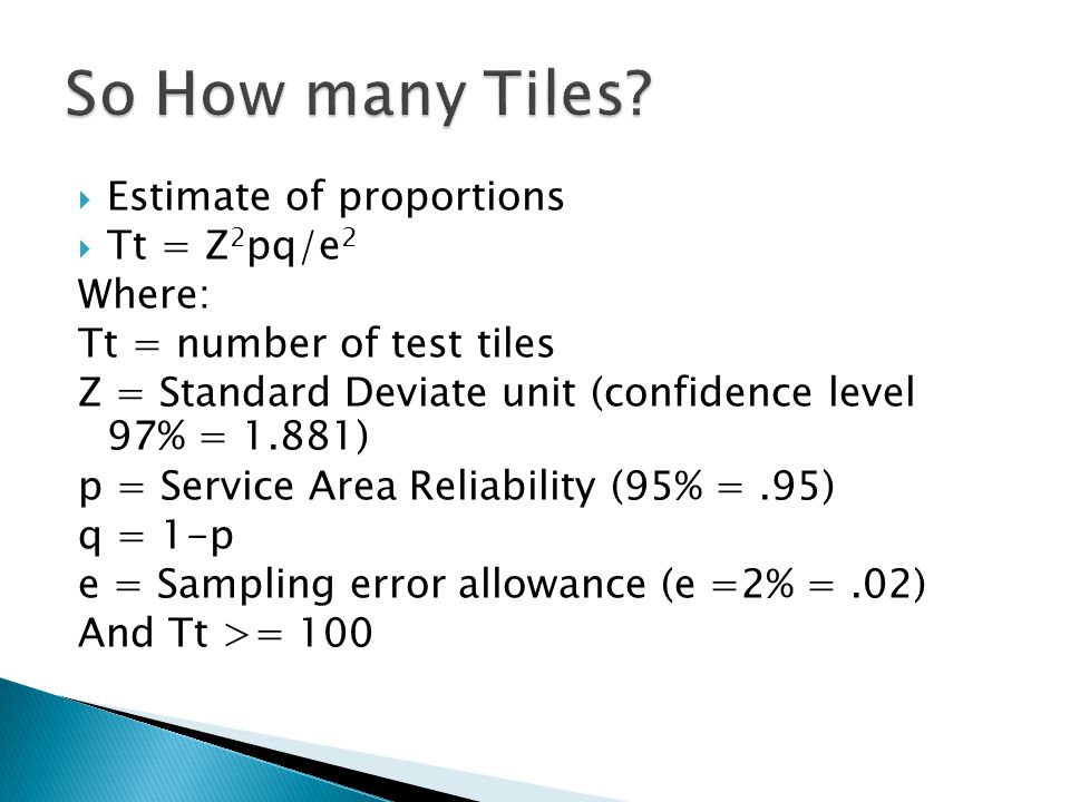So How many Tiles Estimate of proportions Tt = Z2pq/e2 Where: