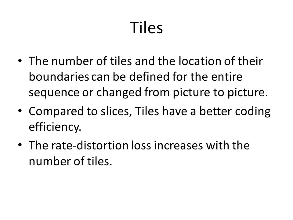 Tiles The number of tiles and the location of their boundaries can be defined for the entire sequence or changed from picture to picture.