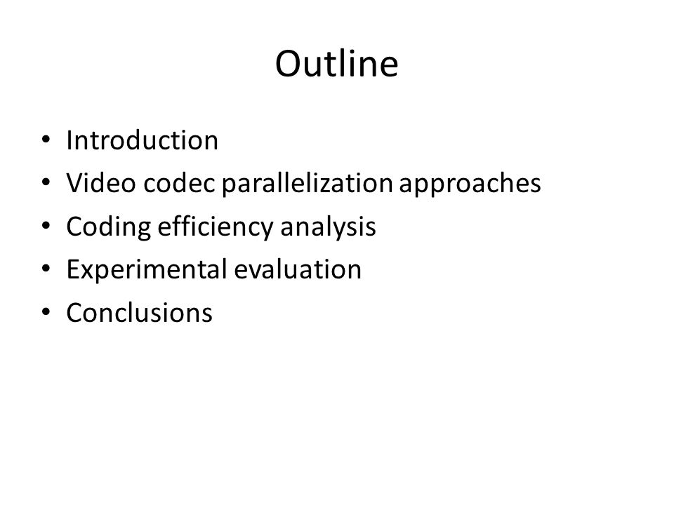 Outline Introduction Video codec parallelization approaches
