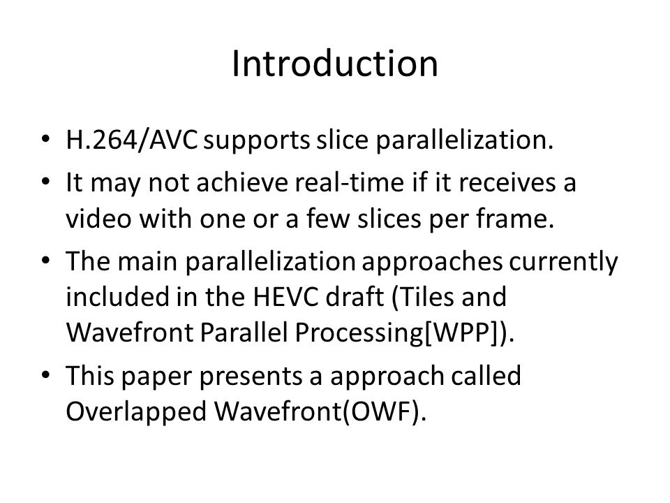 Introduction H.264/AVC supports slice parallelization.