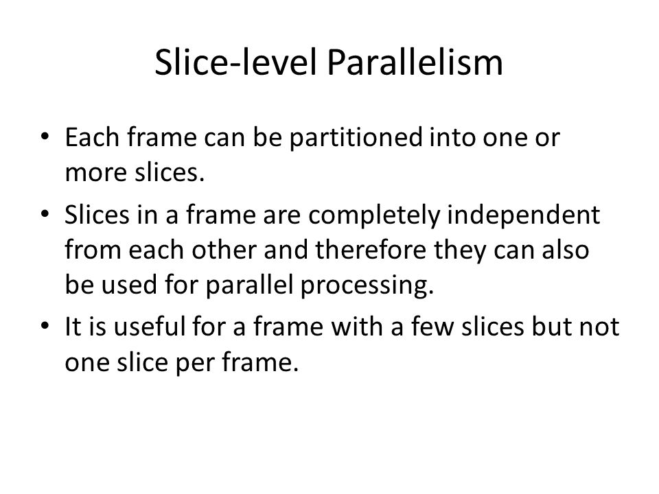 Slice-level Parallelism