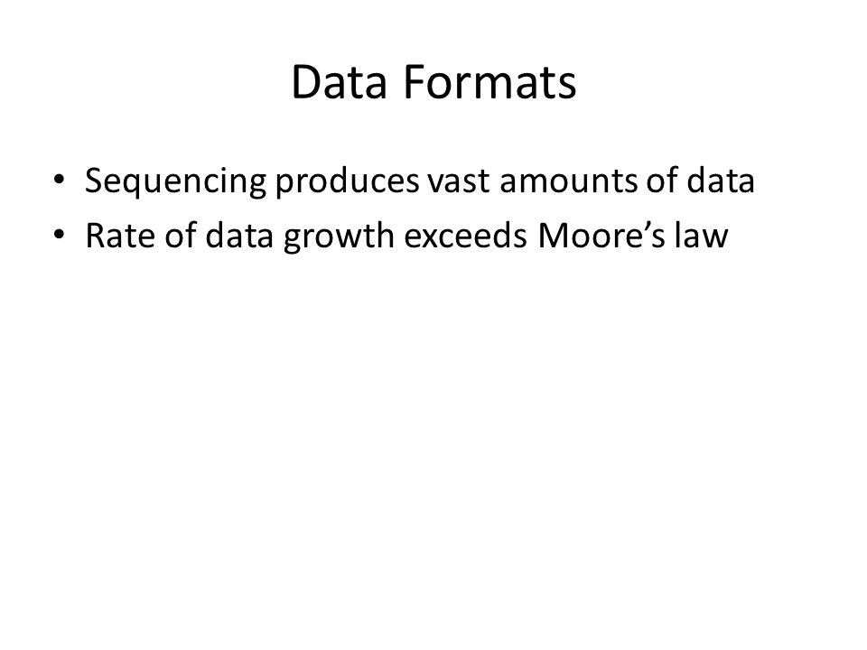 Data Formats Sequencing produces vast amounts of data