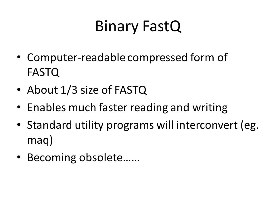 Binary FastQ Computer-readable compressed form of FASTQ