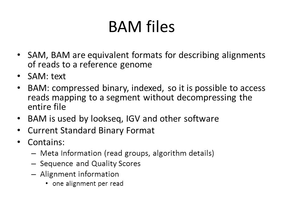 BAM files SAM, BAM are equivalent formats for describing alignments of reads to a reference genome.