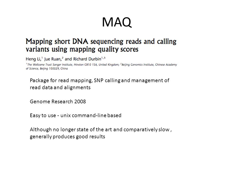 MAQ Package for read mapping, SNP calling and management of read data and alignments. Genome Research 2008.