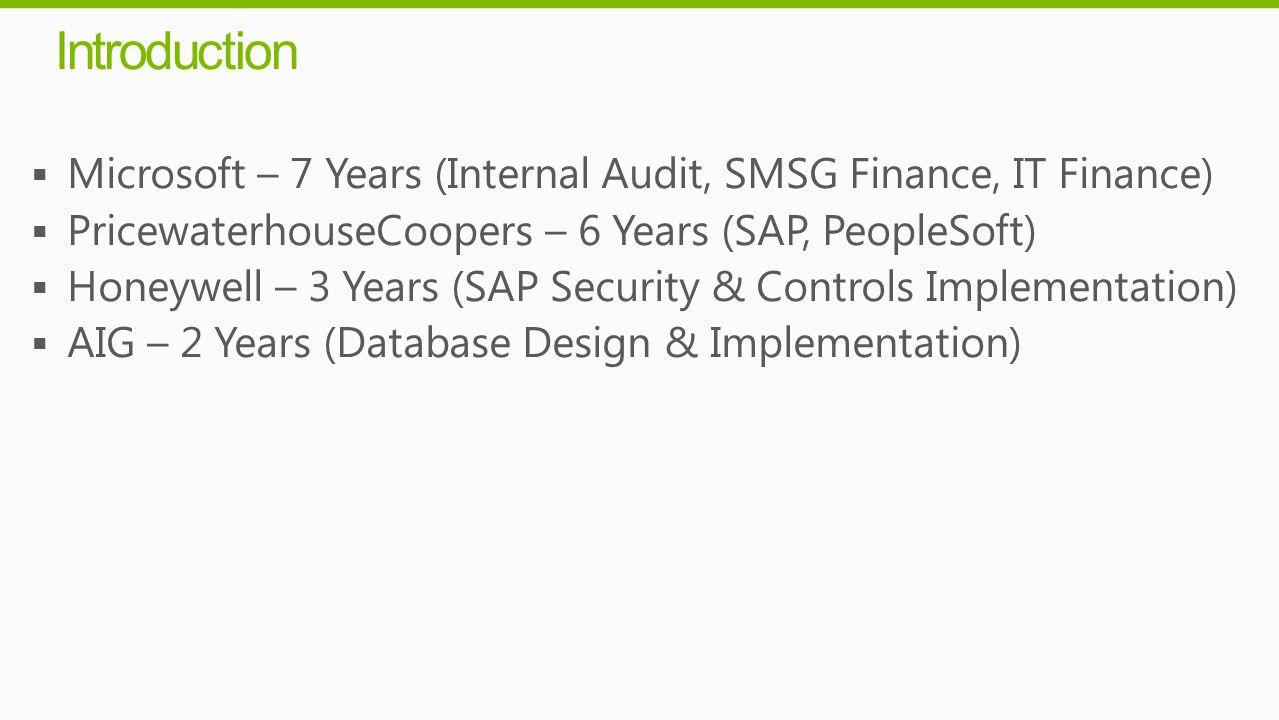 Introduction Microsoft – 7 Years (Internal Audit, SMSG Finance, IT Finance) PricewaterhouseCoopers – 6 Years (SAP, PeopleSoft)