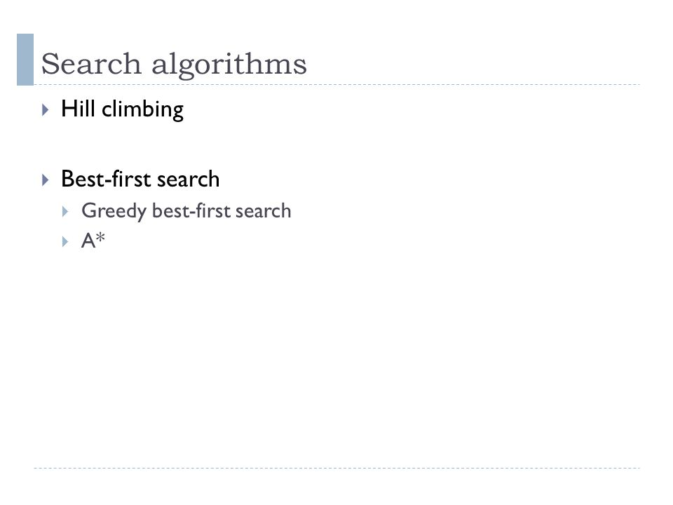 Search algorithms Hill climbing Best-first search