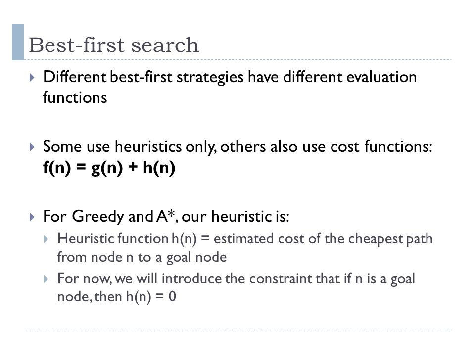 Best-first search Different best-first strategies have different evaluation functions.