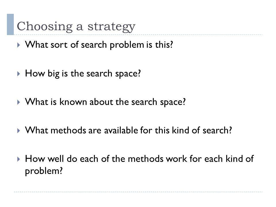 Choosing a strategy What sort of search problem is this