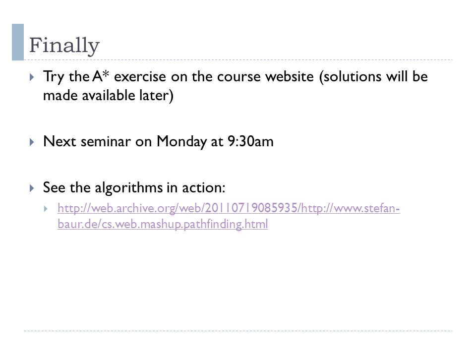 Finally Try the A* exercise on the course website (solutions will be made available later) Next seminar on Monday at 9:30am.