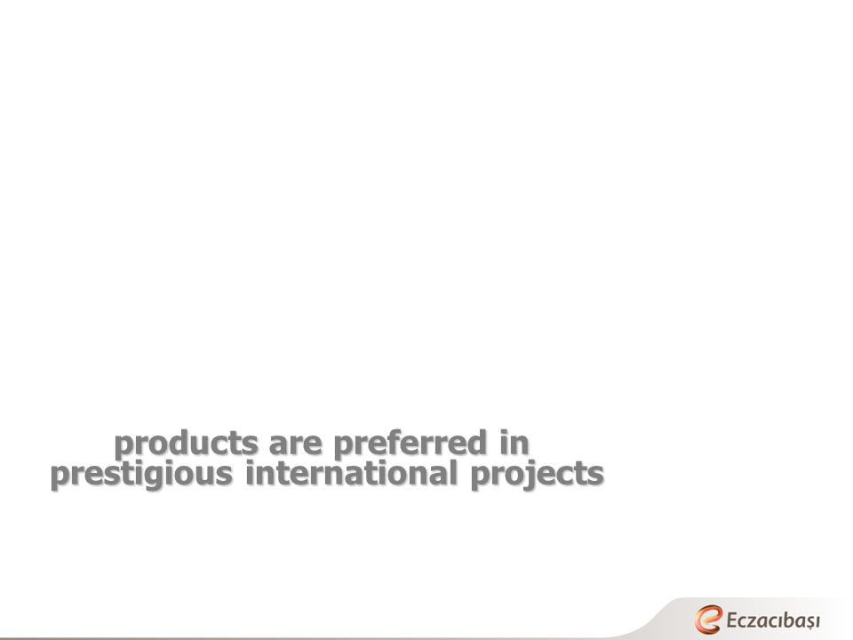 products are preferred in prestigious international projects
