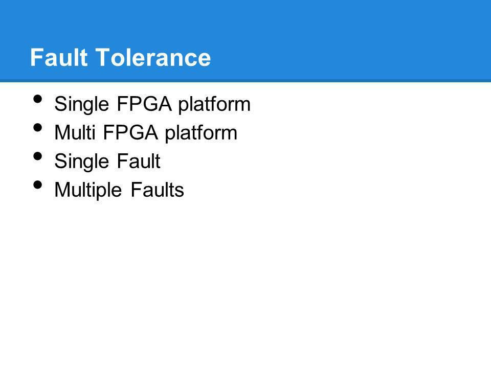 Fault Tolerance Single FPGA platform Multi FPGA platform Single Fault