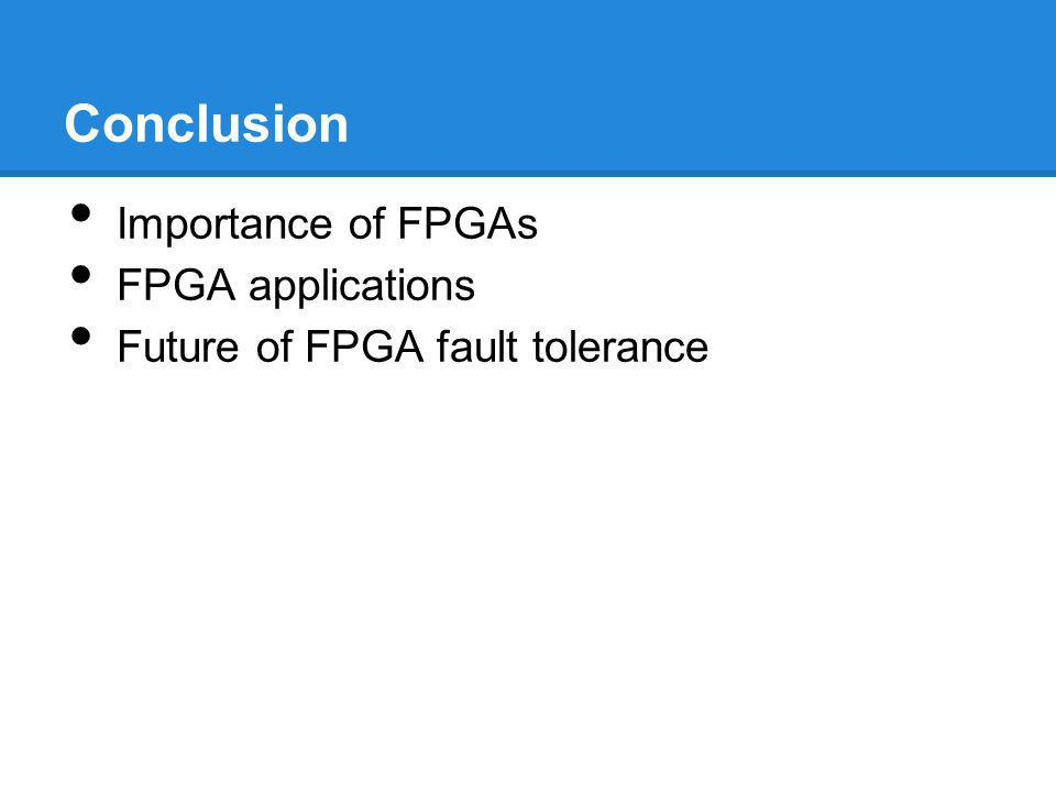 Conclusion Importance of FPGAs FPGA applications