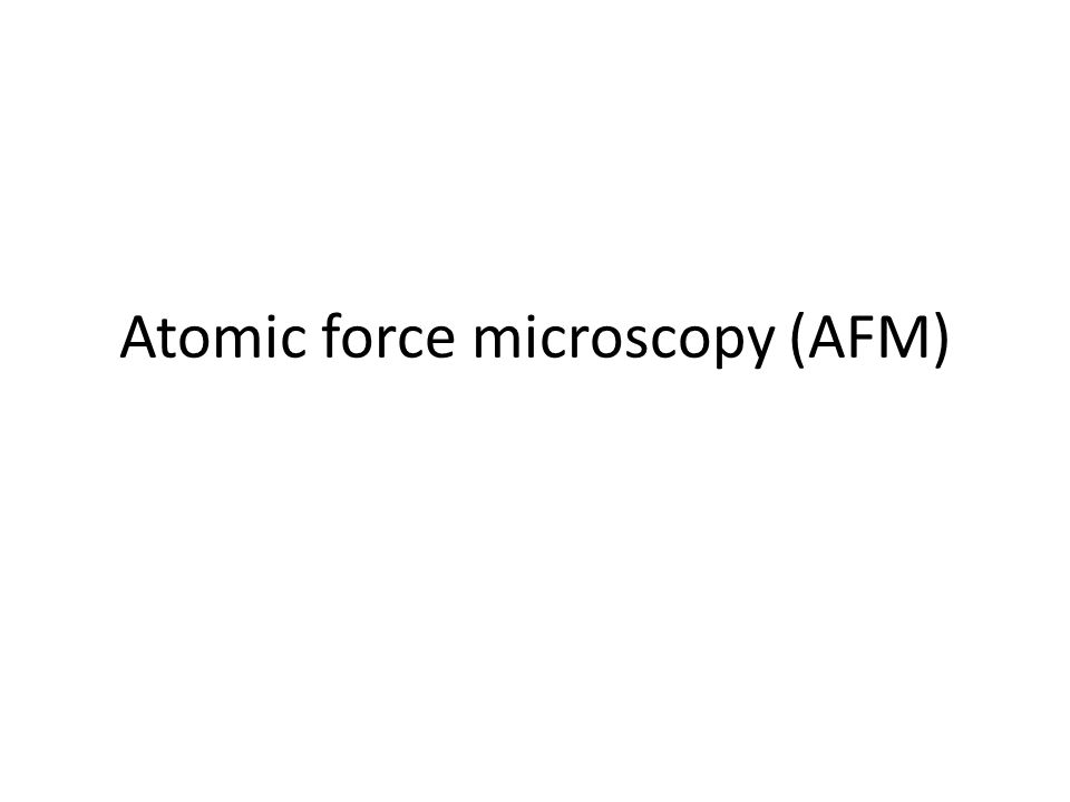 Atomic force microscopy (AFM)