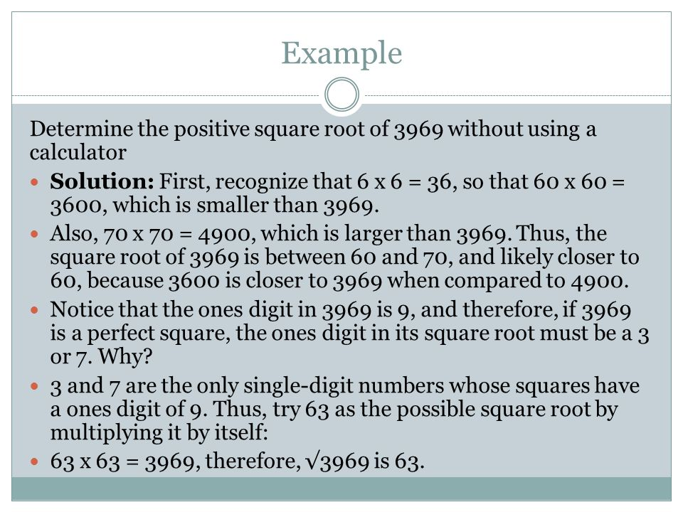 Example Determine the positive square root of 3969 without using a calculator.