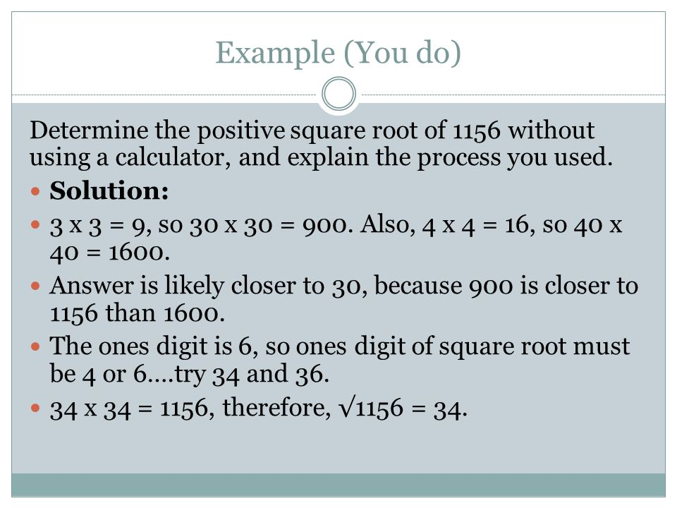 Example (You do) Determine the positive square root of 1156 without using a calculator, and explain the process you used.