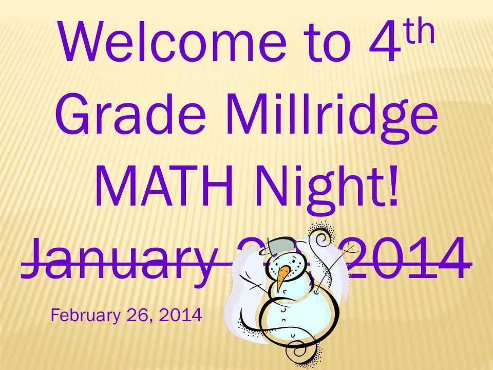 Welcome to 4th Grade Millridge MATH Night! January 29, 2014