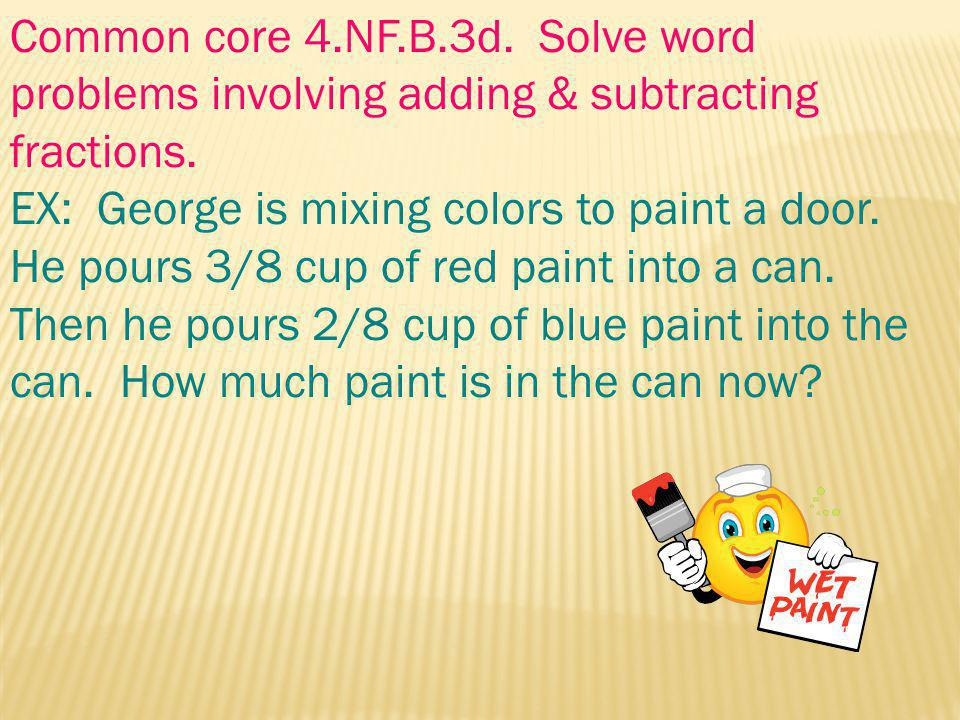 Common core 4.NF.B.3d. Solve word problems involving adding & subtracting fractions.