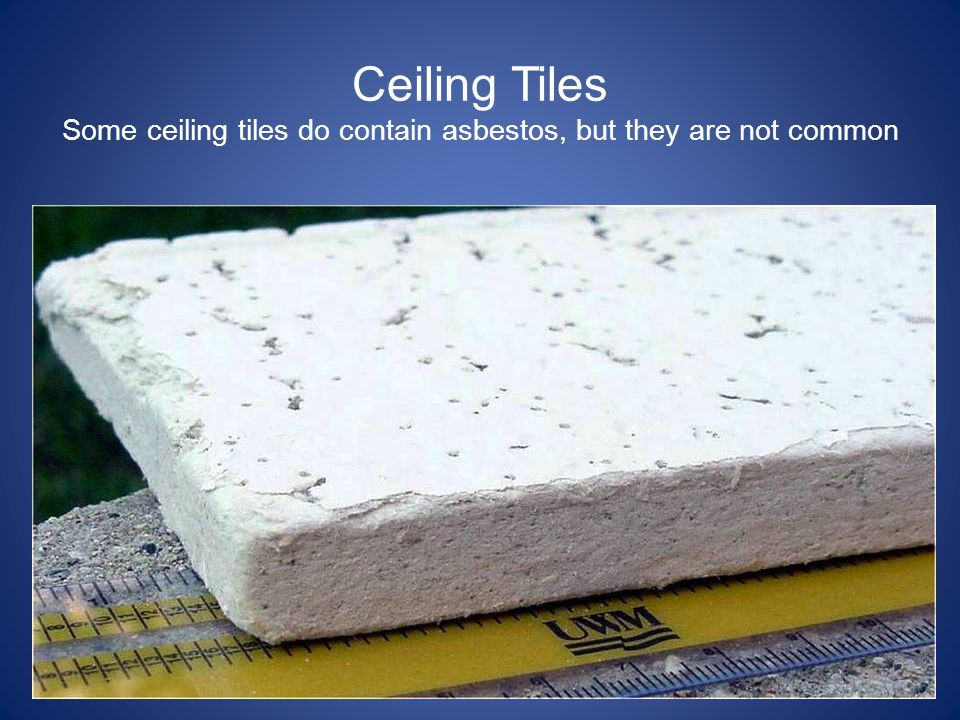 Ceiling Tiles Some ceiling tiles do contain asbestos, but they are not common