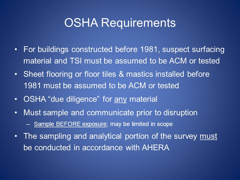 OSHA Requirements For buildings constructed before 1981, suspect surfacing material and TSI must be assumed to be ACM or tested.