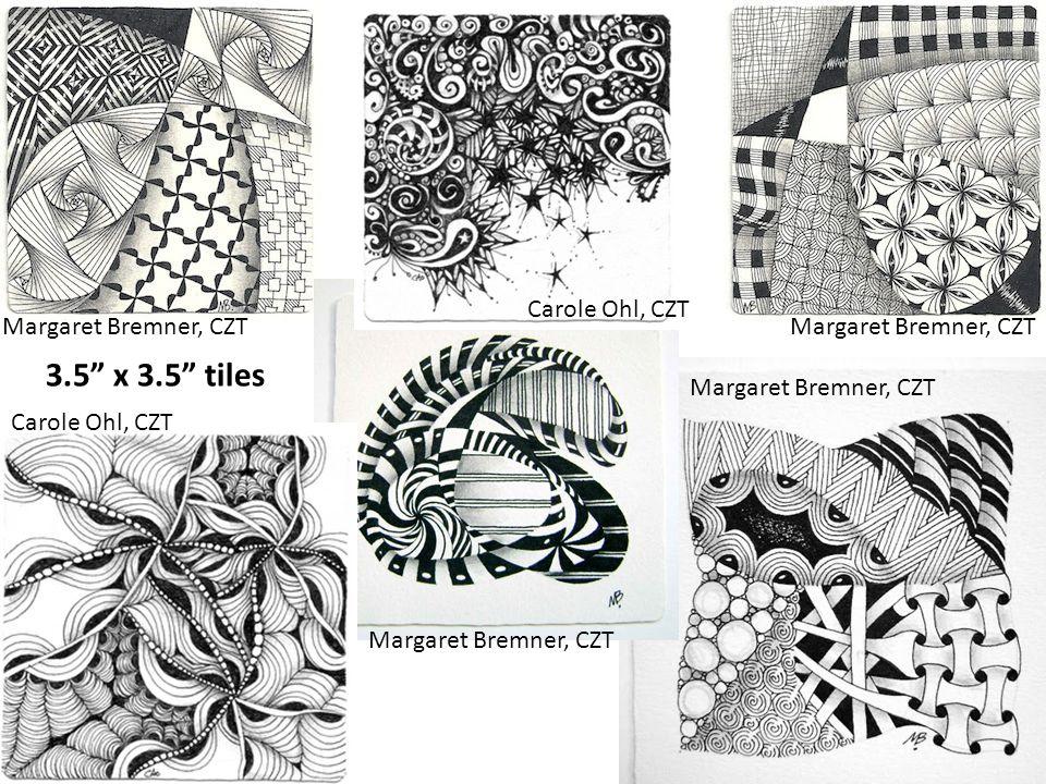 3.5 x 3.5 tiles Carole Ohl, CZT Margaret Bremner, CZT