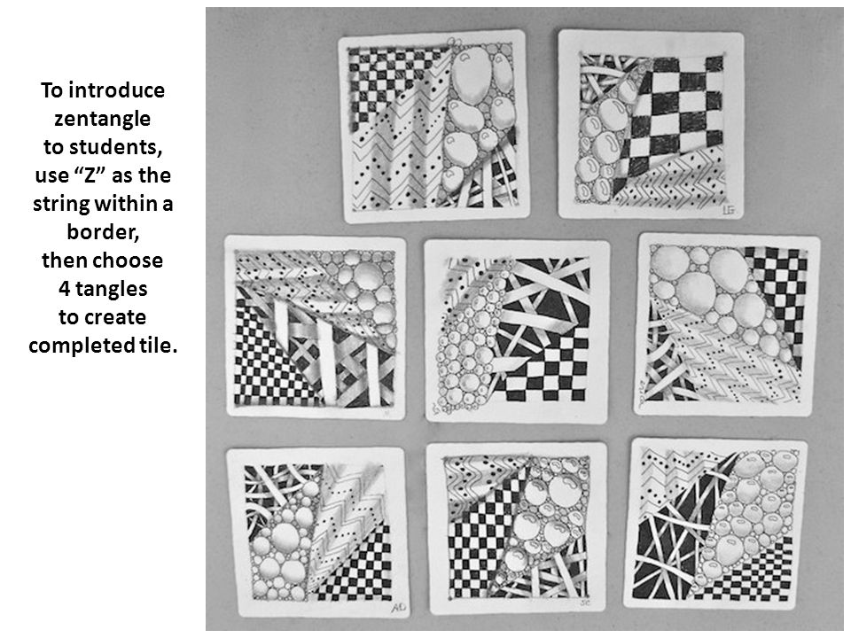 To introduce zentangle to students, use Z as the string within a border, then choose 4 tangles to create completed tile.