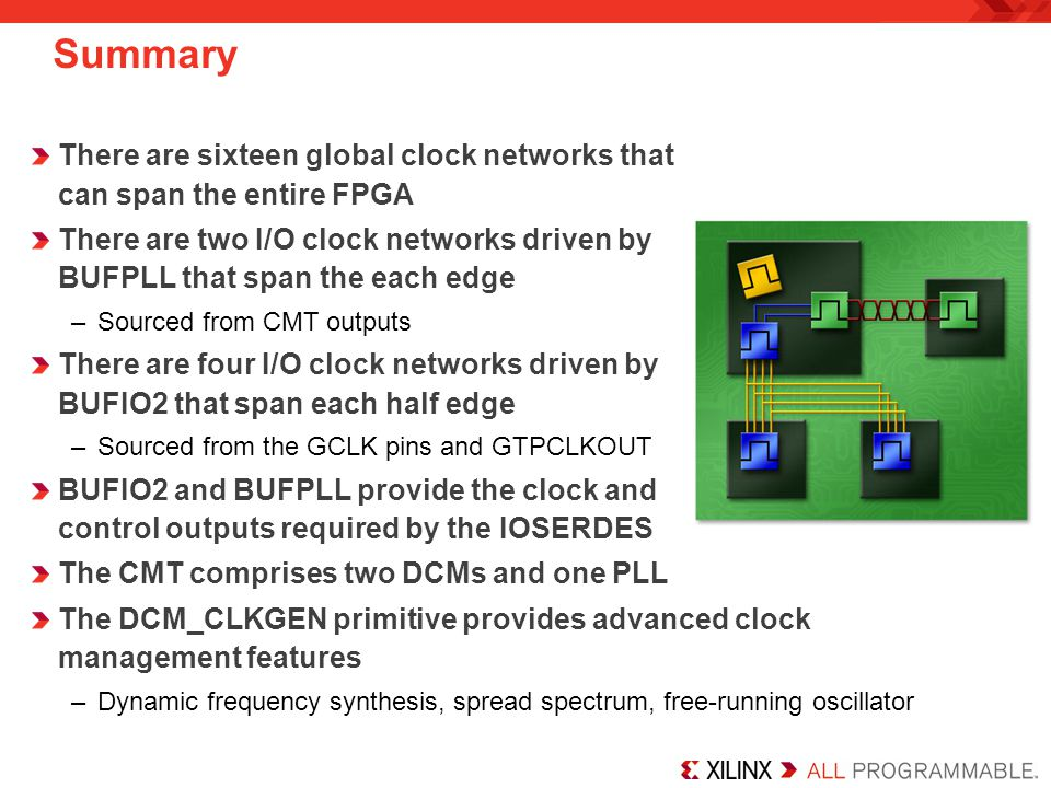 Summary There are sixteen global clock networks that can span the entire FPGA.