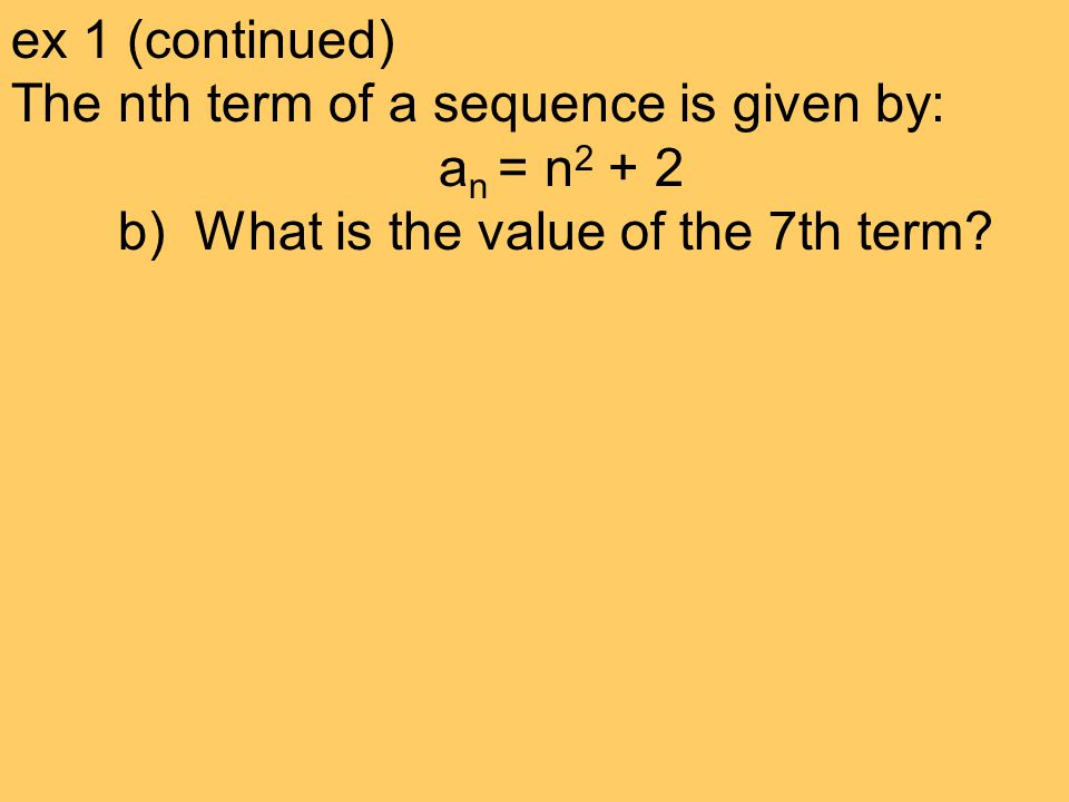 ex 1 (continued) The nth term of a sequence is given by: an = n2 + 2.