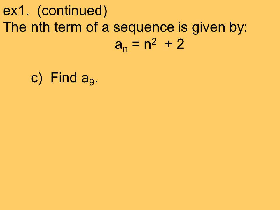 ex1. (continued) The nth term of a sequence is given by: an = n2 + 2 c) Find a9.