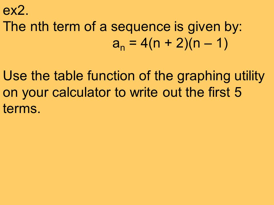 ex2. The nth term of a sequence is given by: an = 4(n + 2)(n – 1)