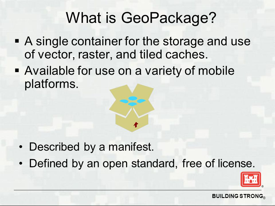 What is GeoPackage A single container for the storage and use of vector, raster, and tiled caches.
