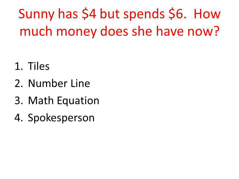Sunny has $4 but spends $6. How much money does she have now