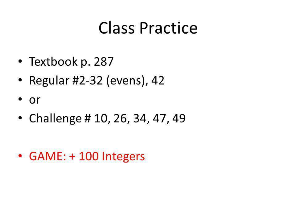 Class Practice Textbook p. 287 Regular #2-32 (evens), 42 or