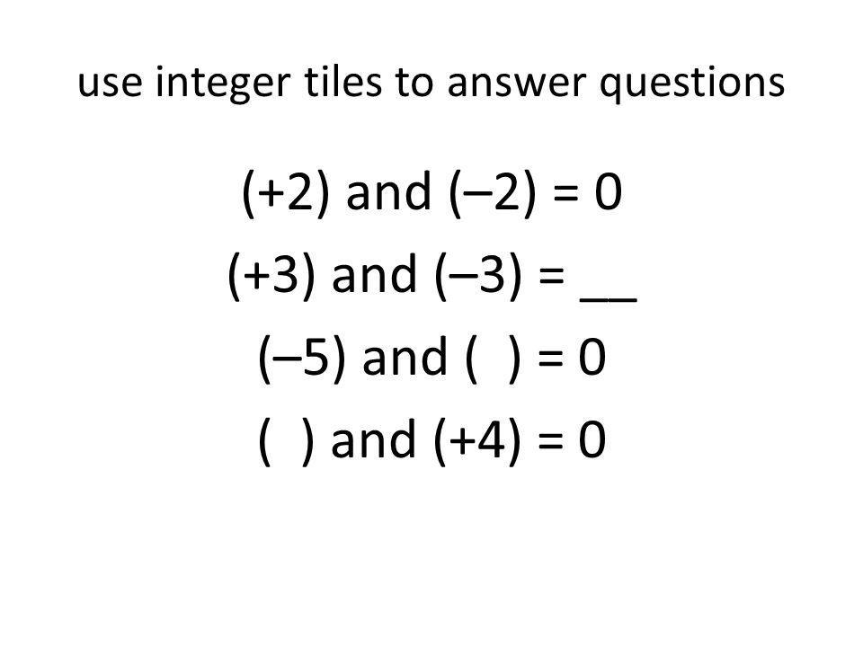 use integer tiles to answer questions