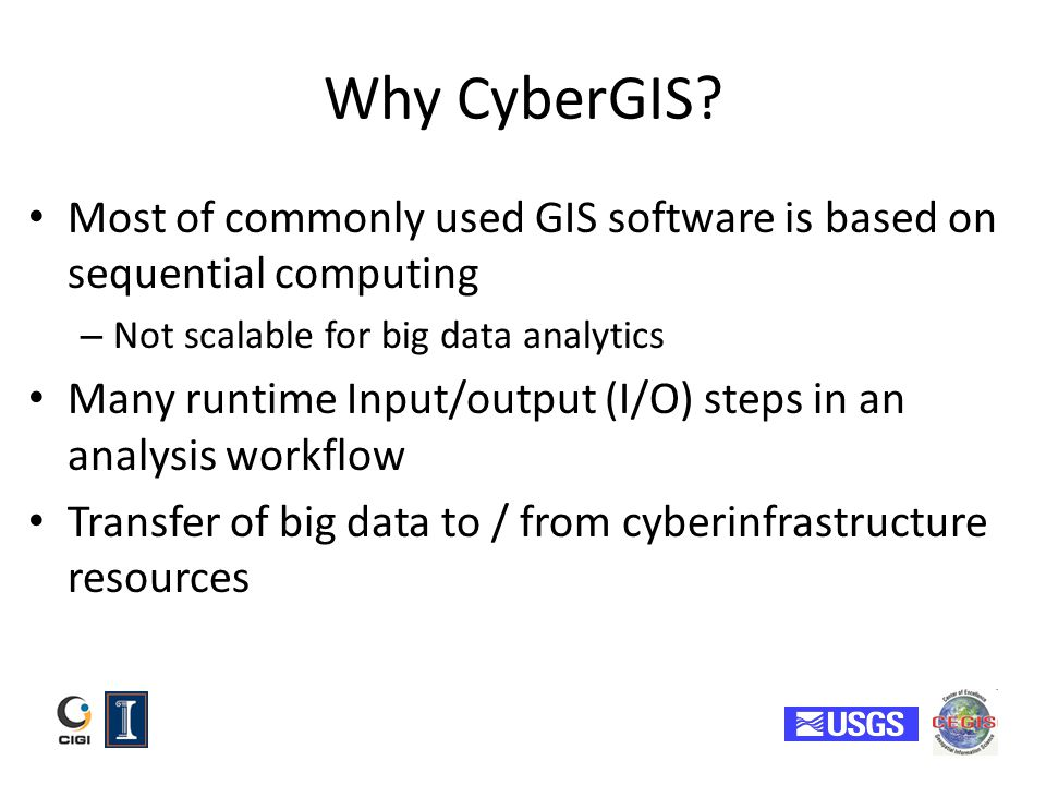 Why CyberGIS Most of commonly used GIS software is based on sequential computing. Not scalable for big data analytics.